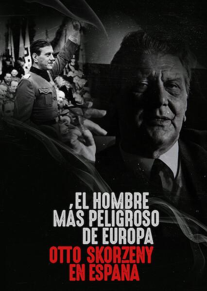 Europe's Most Dangerous Man: Otto Skorzeny in Spain